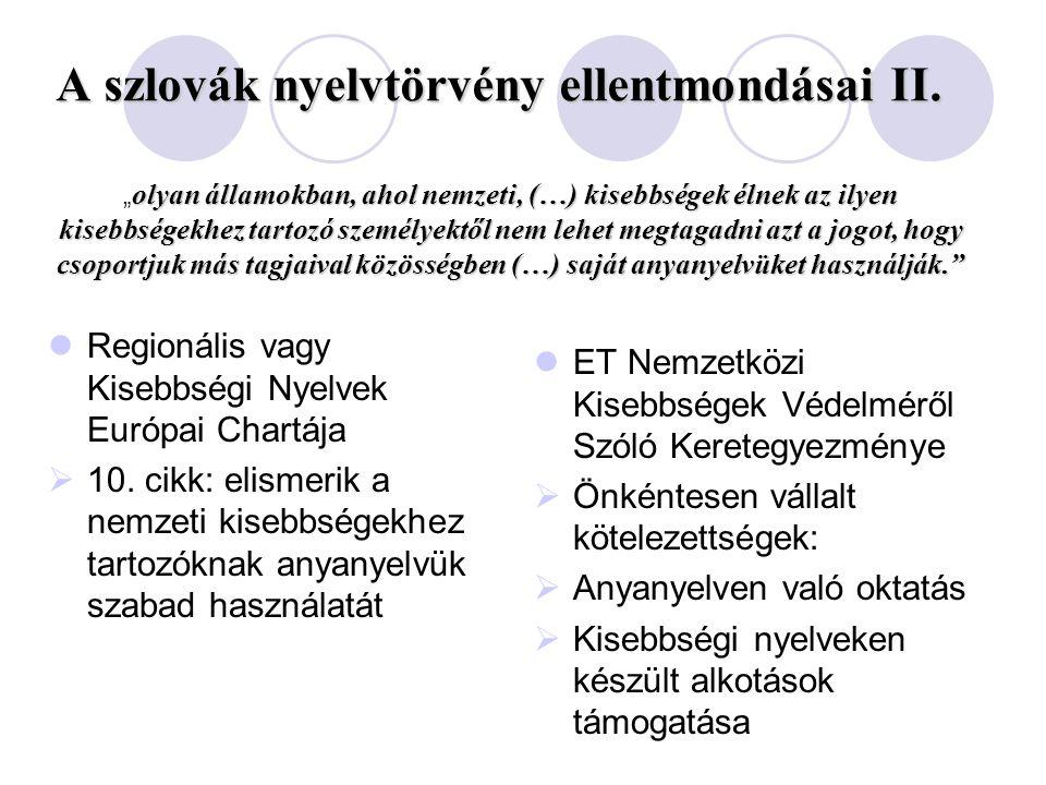 A szlovák nyelvtörvény ellentmondásai II. Regionális vagy Kisebbségi Nyelvek Európai Chartája  10. cikk: elismerik a nemzeti kisebbségekhez tartozókn