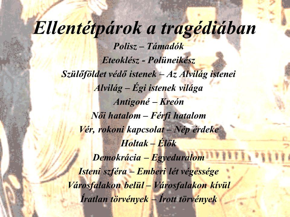 Ellentétpárok a tragédiában Polisz – Támadók Eteoklész - Polüneikész Szülőföldet védő istenek – Az Alvilág istenei Alvilág – Égi istenek világa Antigo