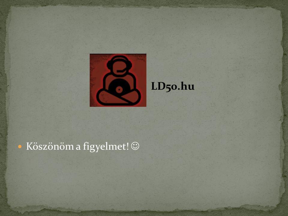LD50.hu Köszönöm a figyelmet!
