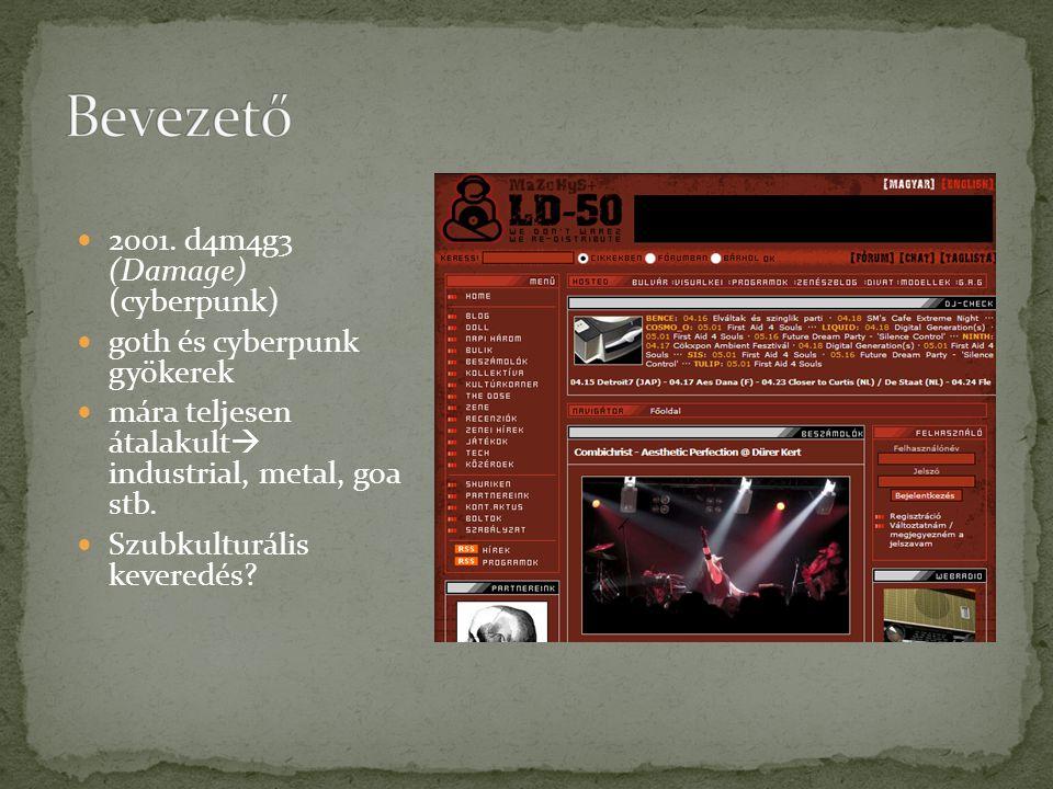 2001. d4m4g3 (Damage) (cyberpunk) goth és cyberpunk gyökerek mára teljesen átalakult  industrial, metal, goa stb. Szubkulturális keveredés?