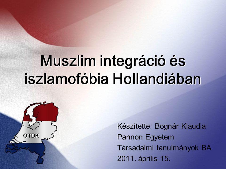 Muszlim integráció és iszlamofóbia Hollandiában Készítette: Bognár Klaudia Pannon Egyetem Társadalmi tanulmányok BA 2011. április 15. OTDK