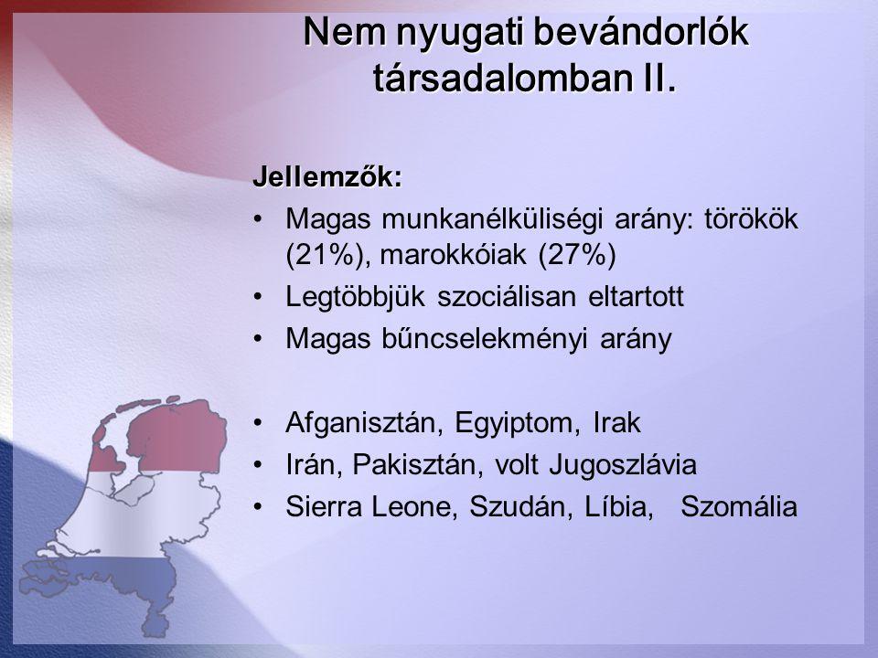 Nem nyugati bevándorlók társadalomban II. Jellemzők: Magas munkanélküliségi arány: törökök (21%), marokkóiak (27%) Legtöbbjük szociálisan eltartott Ma