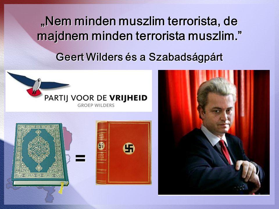 """""""Nem minden muszlim terrorista, de majdnem minden terrorista muszlim."""" Geert Wilders és a Szabadságpárt ="""
