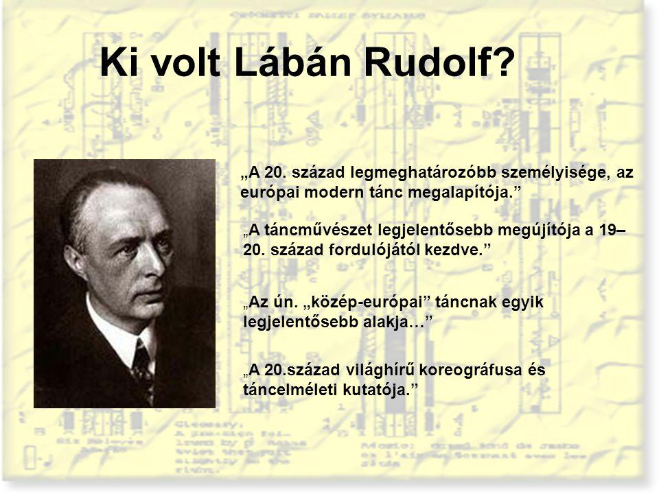 """Ki volt Lábán Rudolf? """"A 20. század legmeghatározóbb személyisége, az európai modern tánc megalapítója."""" """"A táncművészet legjelentősebb megújítója a 1"""