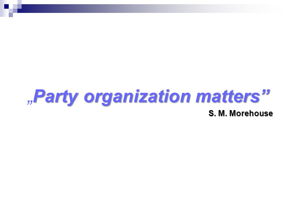 "Party organization matters "" Party organization matters S. M. Morehouse"
