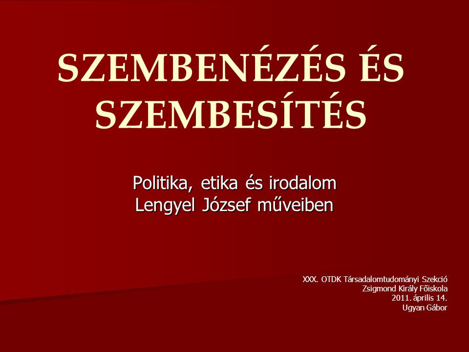 SZEMBENÉZÉS ÉS SZEMBESÍTÉS Politika, etika és irodalom Lengyel József műveiben XXX.