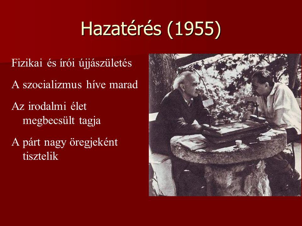 Hazatérés (1955) Fizikai és írói újjászületés A szocializmus híve marad Az irodalmi élet megbecsült tagja A párt nagy öregjeként tisztelik