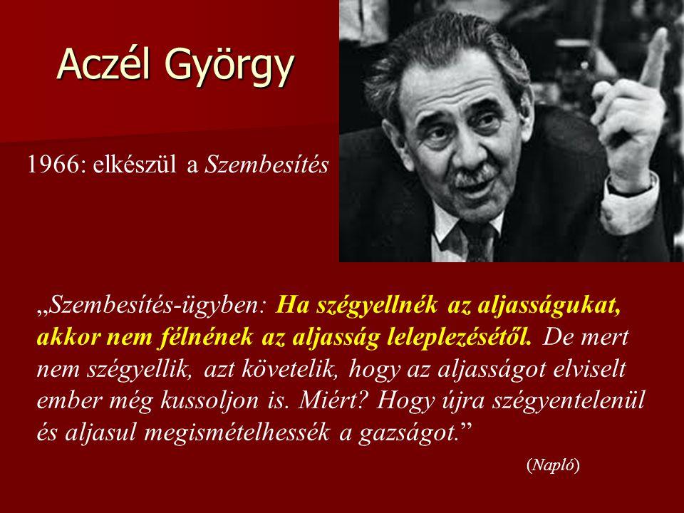 """Aczél György """"Szembesítés-ügyben: Ha szégyellnék az aljasságukat, akkor nem félnének az aljasság leleplezésétől. De mert nem szégyellik, azt követelik"""