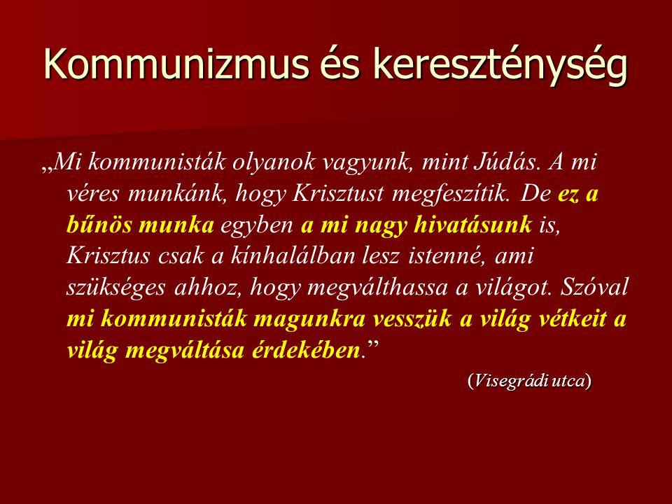 """Kommunizmus és kereszténység """"Mi kommunisták olyanok vagyunk, mint Júdás. A mi véres munkánk, hogy Krisztust megfeszítik. De ez a bűnös munka egyben a"""