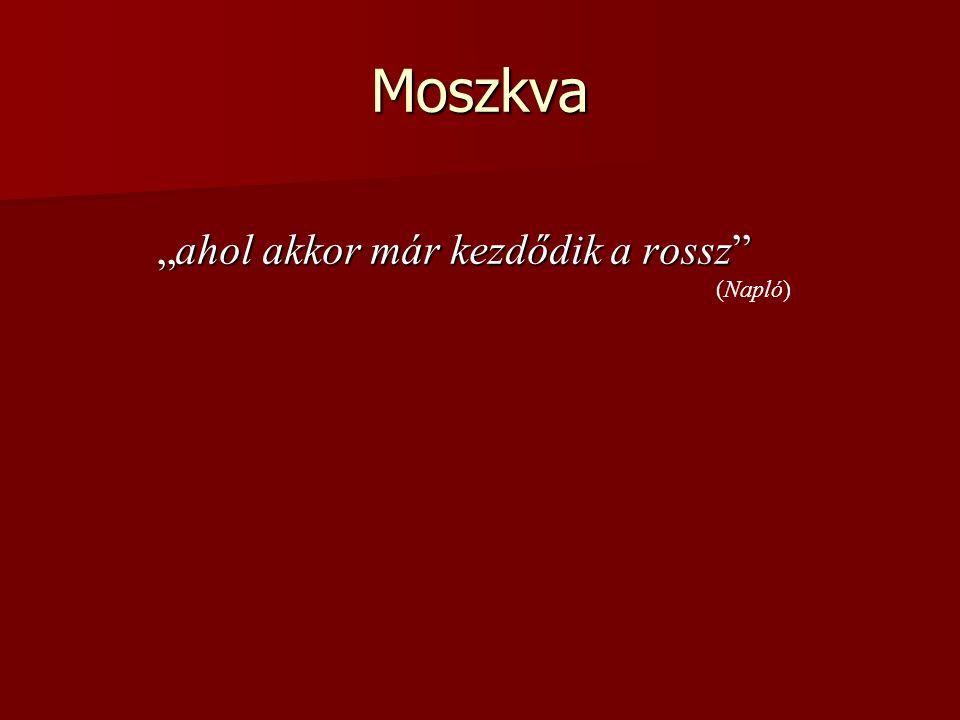 """Moszkva """"ahol akkor már kezdődik a rossz"""" (Napló)"""