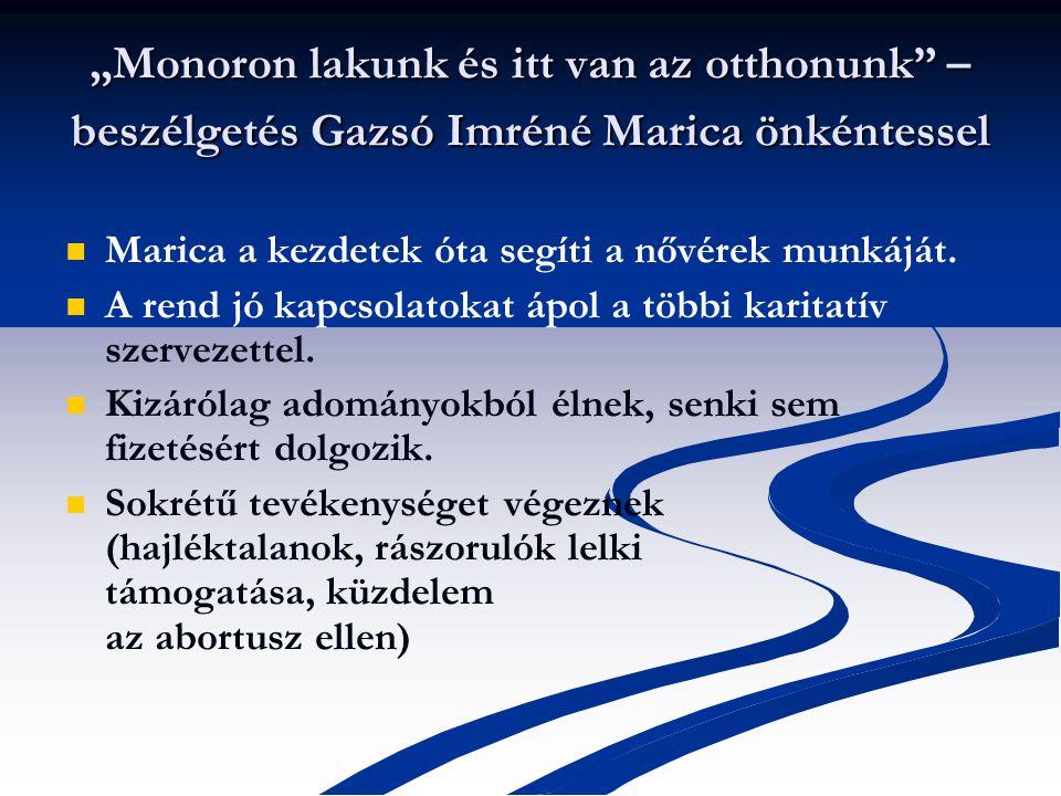 """""""Monoron lakunk és itt van az otthonunk – beszélgetés Gazsó Imréné Marica önkéntessel Marica a kezdetek óta segíti a nővérek munkáját."""