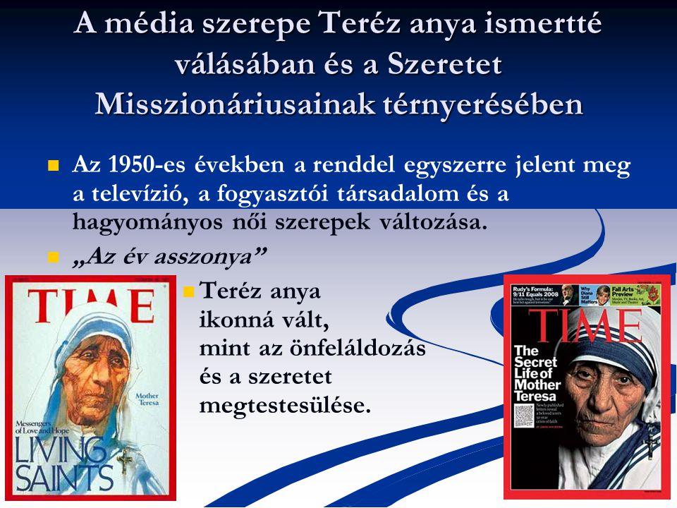 A média szerepe Teréz anya ismertté válásában és a Szeretet Misszionáriusainak térnyerésében Az 1950-es években a renddel egyszerre jelent meg a televízió, a fogyasztói társadalom és a hagyományos női szerepek változása.