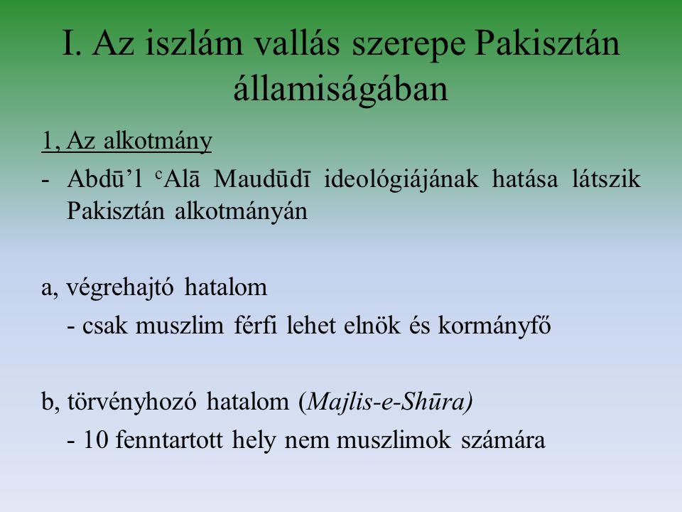 I. Az iszlám vallás szerepe Pakisztán államiságában 1, Az alkotmány -Abdū'l c Alā Maudūdī ideológiájának hatása látszik Pakisztán alkotmányán a, végre