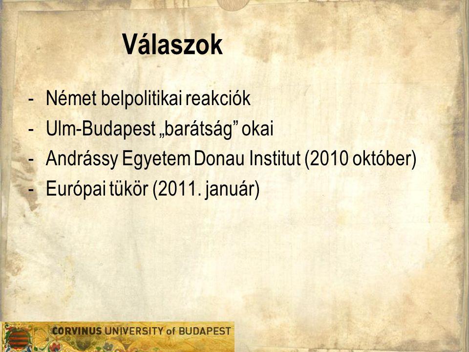 """Válaszok -Német belpolitikai reakciók -Ulm-Budapest """"barátság"""" okai -Andrássy Egyetem Donau Institut (2010 október) -Európai tükör (2011. január)"""