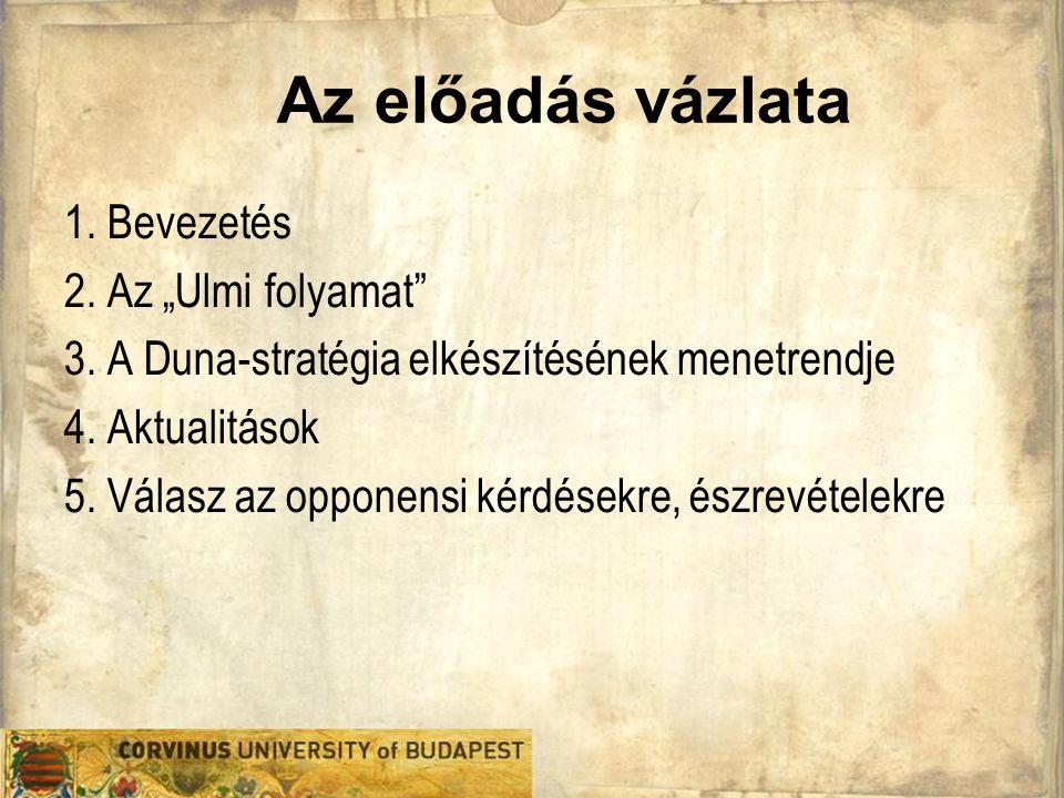 """Az előadás vázlata 1. Bevezetés 2. Az """"Ulmi folyamat"""" 3. A Duna-stratégia elkészítésének menetrendje 4. Aktualitások 5. Válasz az opponensi kérdésekre"""