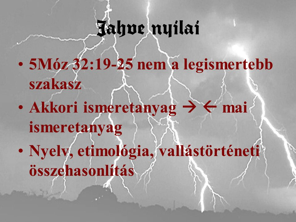 Jahve nyilai 5Móz 32:19-25 nem a legismertebb szakasz Akkori ismeretanyag   mai ismeretanyag Nyelv, etimológia, vallástörténeti összehasonlítás