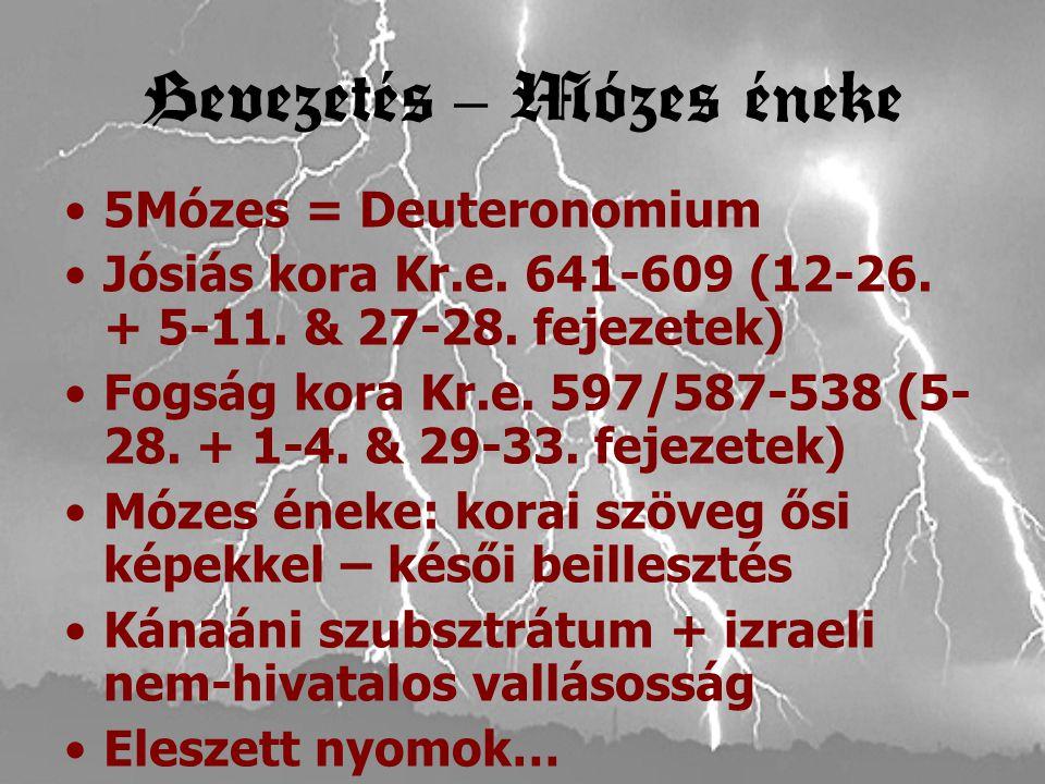 Bevezetés – Mózes éneke 5Mózes = Deuteronomium Jósiás kora Kr.e.