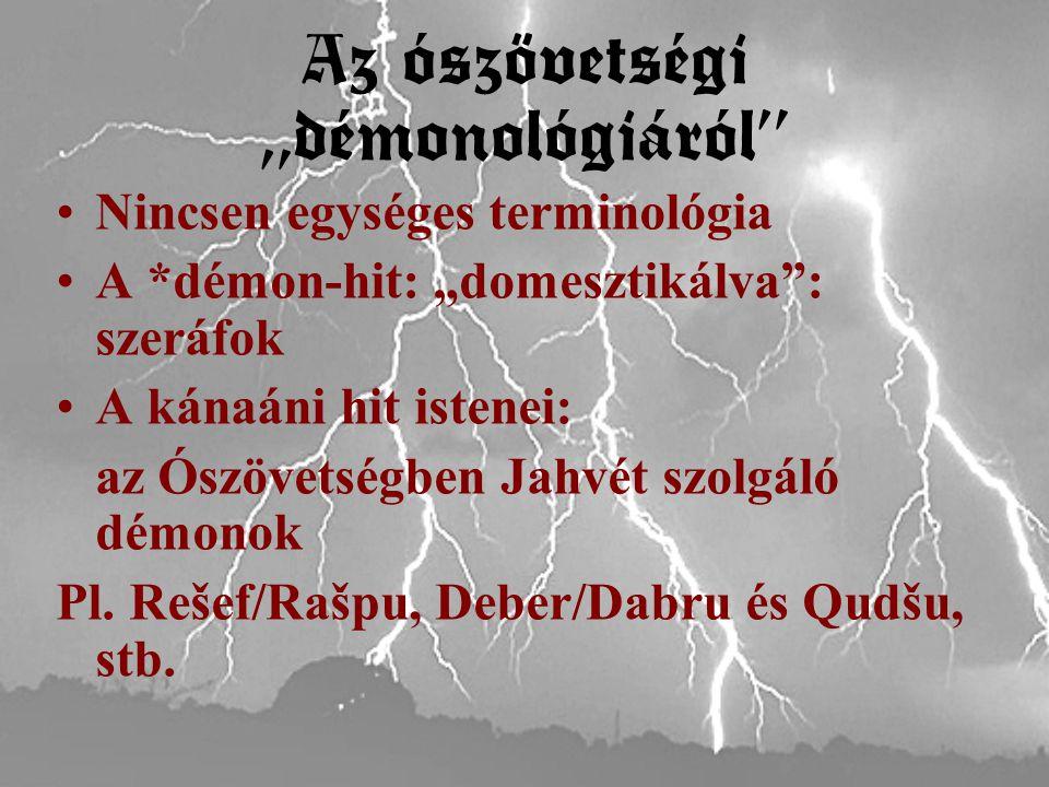 """Az ószövetségi """"démonológiáról Nincsen egységes terminológia A *démon-hit: """"domesztikálva : szeráfok A kánaáni hit istenei: az Ószövetségben Jahvét szolgáló démonok Pl."""