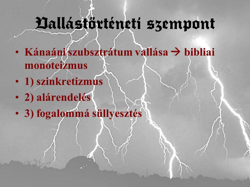 Vallástörténeti szempont Kánaáni szubsztrátum vallása  bibliai monoteizmus 1) szinkretizmus 2) alárendelés 3) fogalommá süllyesztés