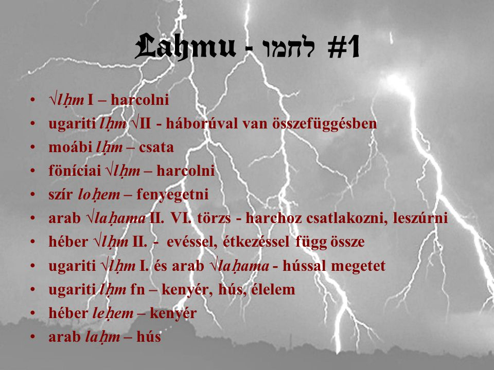Lahmu - לחמו #2 Bír 5:8: lā ḥ em še'ārîm – kapuk la ḥ mu-ja mezopotámiai la ḫ mū – šēdu-k Betlehem - la ḥ mu háza v.