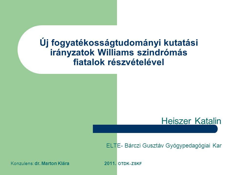 Új fogyatékosságtudományi kutatási irányzatok Williams szindrómás fiatalok részvételével Heiszer Katalin ELTE- Bárczi Gusztáv Gyógypedagógiai Kar Konz