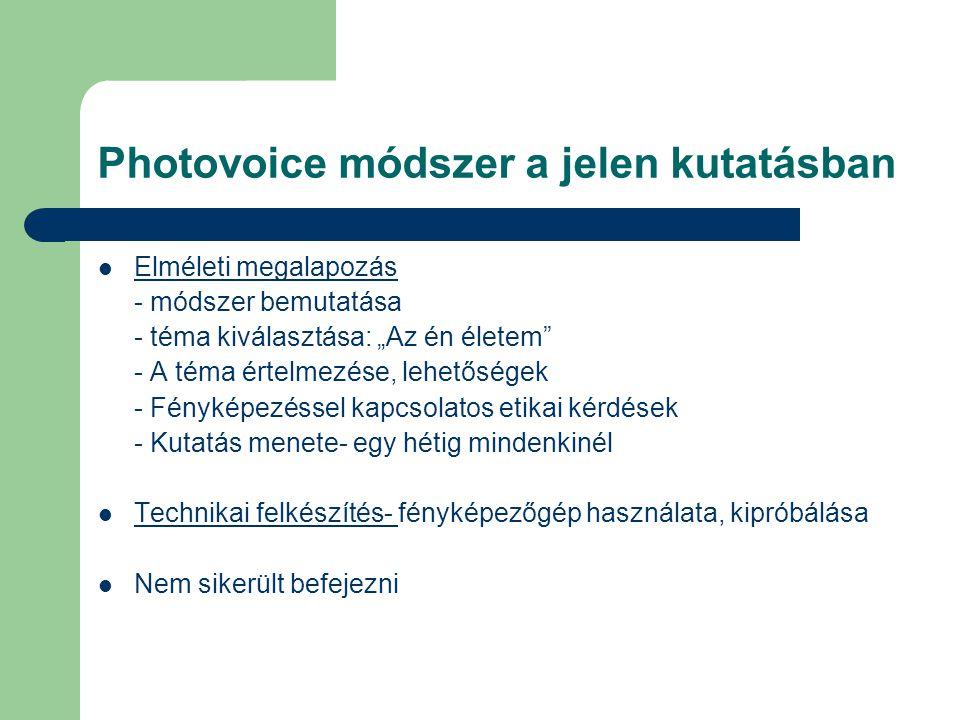 """Photovoice módszer a jelen kutatásban Elméleti megalapozás - módszer bemutatása - téma kiválasztása: """"Az én életem"""" - A téma értelmezése, lehetőségek"""