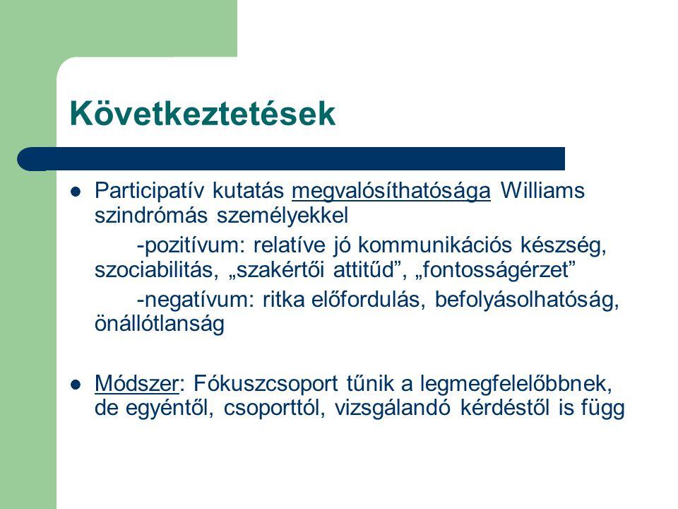 Következtetések Participatív kutatás megvalósíthatósága Williams szindrómás személyekkel -pozitívum: relatíve jó kommunikációs készség, szociabilitás,