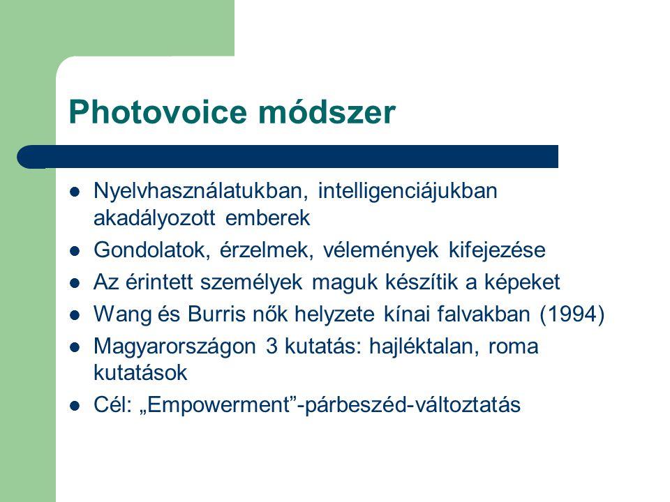 Photovoice módszer Nyelvhasználatukban, intelligenciájukban akadályozott emberek Gondolatok, érzelmek, vélemények kifejezése Az érintett személyek mag