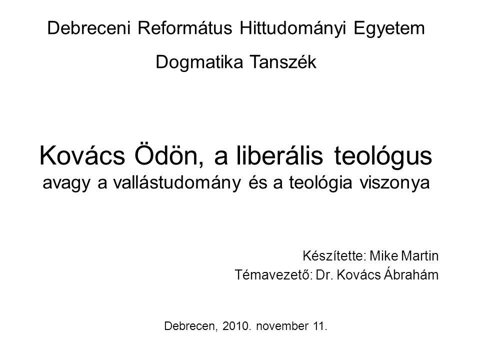 Kovács Ödön, a liberális teológus avagy a vallástudomány és a teológia viszonya Készítette: Mike Martin Témavezető: Dr.