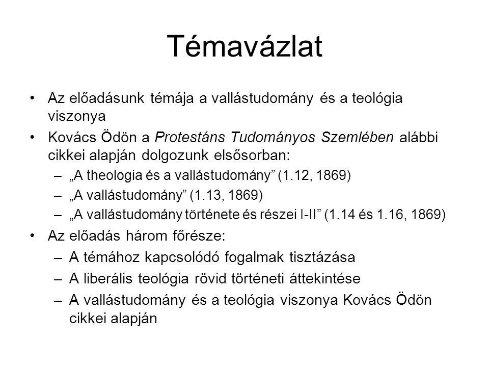 """Témavázlat Az előadásunk témája a vallástudomány és a teológia viszonya Kovács Ödön a Protestáns Tudományos Szemlében alábbi cikkei alapján dolgozunk elsősorban: –""""A theologia és a vallástudomány (1.12, 1869) –""""A vallástudomány (1.13, 1869) –""""A vallástudomány története és részei I-II (1.14 és 1.16, 1869) Az előadás három főrésze: –A témához kapcsolódó fogalmak tisztázása –A liberális teológia rövid történeti áttekintése –A vallástudomány és a teológia viszonya Kovács Ödön cikkei alapján"""
