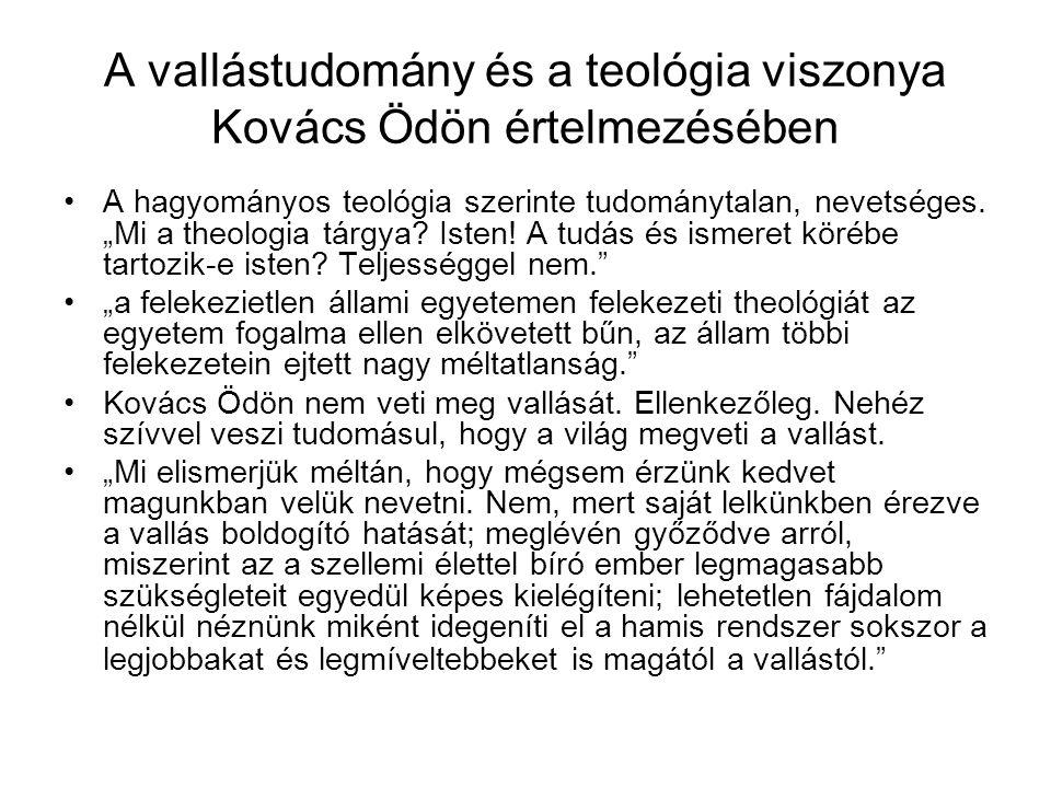 A vallástudomány és a teológia viszonya Kovács Ödön értelmezésében Elképzelése szerint a hamis teológiával szemben létre kell hozni egy új teológiát, melyet ő vallástudománynak nevez.
