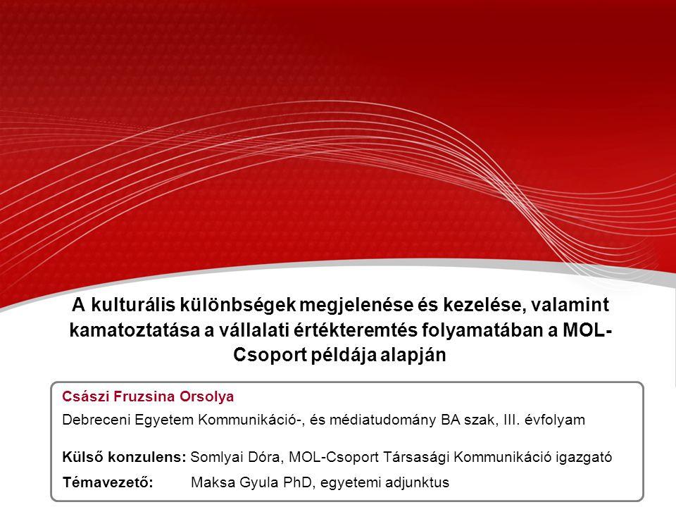 A kulturális különbségek megjelenése és kezelése, valamint kamatoztatása a vállalati értékteremtés folyamatában a MOL- Csoport példája alapján Császi Fruzsina Orsolya Debreceni Egyetem Kommunikáció-, és médiatudomány BA szak, III.