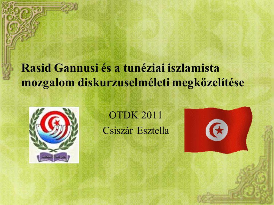 Rasid Gannusi és a tunéziai iszlamista mozgalom diskurzuselméleti megközelítése OTDK 2011 Csiszár Esztella