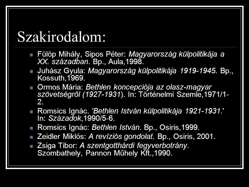 Szakirodalom: Fülöp Mihály, Sipos Péter: Magyarország külpolitikája a XX. században. Bp., Aula,1998. Juhász Gyula: Magyarország külpolitikája 1919-194