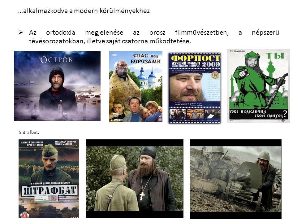 …alkalmazkodva a modern körülményekhez  Az ortodoxia megjelenése az orosz filmművészetben, a népszerű tévésorozatokban, illetve saját csatorna működtetése.