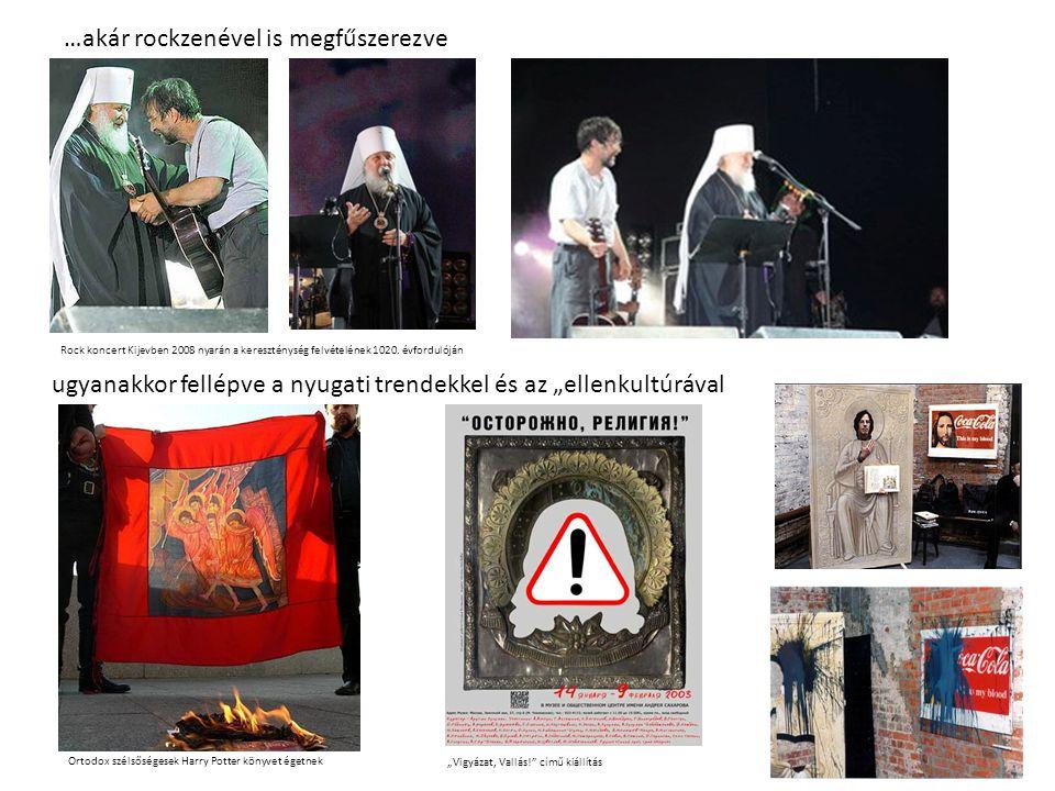 """…akár rockzenével is megfűszerezve ugyanakkor fellépve a nyugati trendekkel és az """"ellenkultúrával Rock koncert Kijevben 2008 nyarán a kereszténység felvételének 1020."""