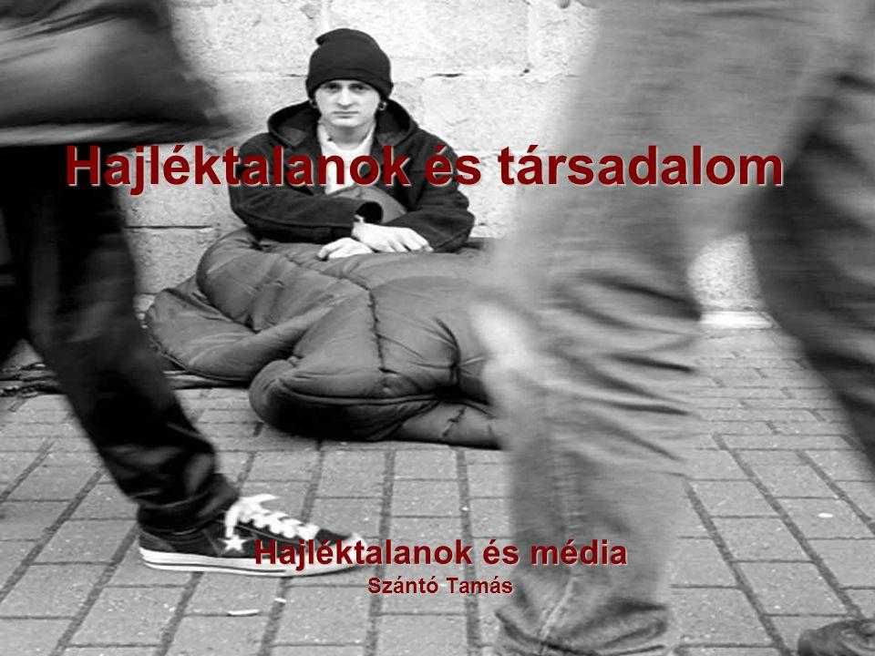 Hajléktalanok és társadalom Hajléktalanok és média Szántó Tamás