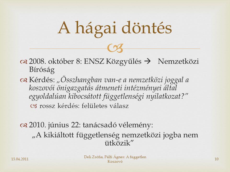 """  2008. október 8: ENSZ Közgyűlés  Nemzetközi Bíróság  Kérdés: """"Összhangban van-e a nemzetközi joggal a koszovói önigazgatás átmeneti intézményei"""
