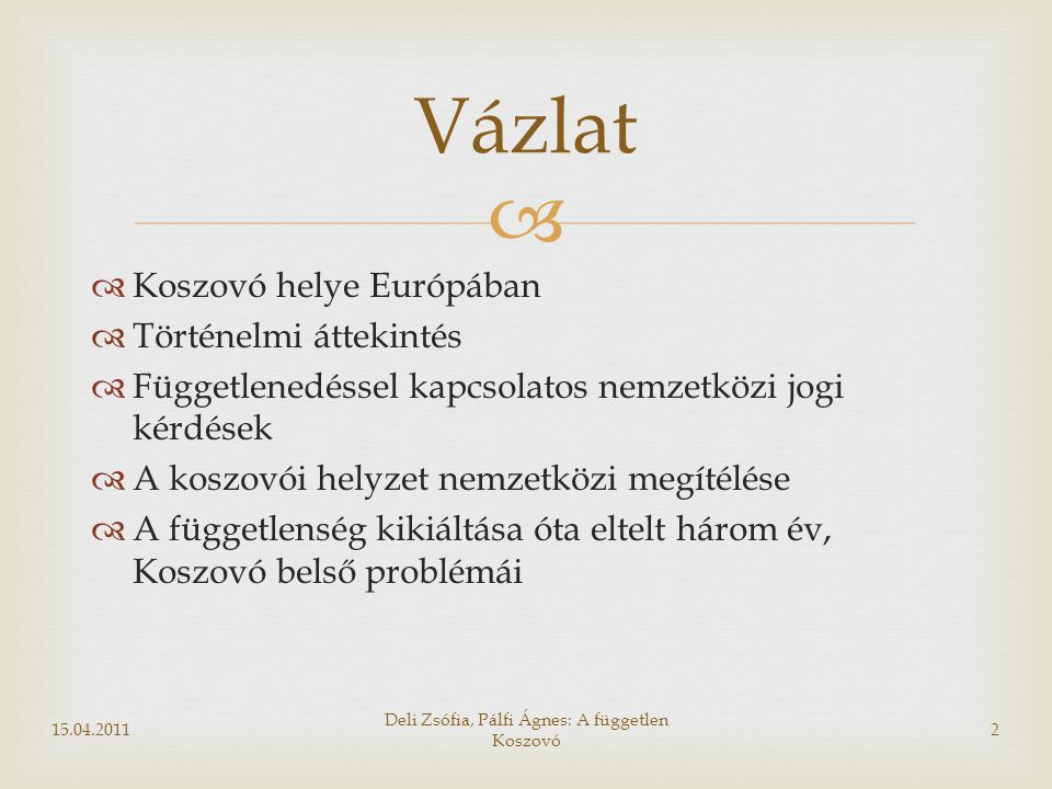   Koszovó helye Európában  Történelmi áttekintés  Függetlenedéssel kapcsolatos nemzetközi jogi kérdések  A koszovói helyzet nemzetközi megítélése