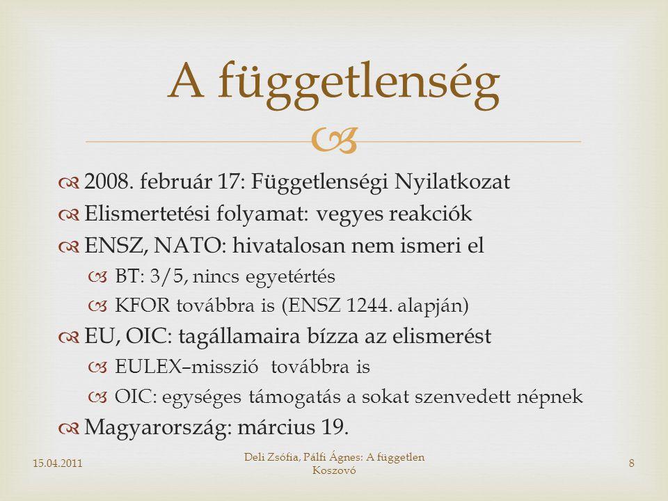   2008. február 17: Függetlenségi Nyilatkozat  Elismertetési folyamat: vegyes reakciók  ENSZ, NATO: hivatalosan nem ismeri el  BT: 3/5, nincs egy