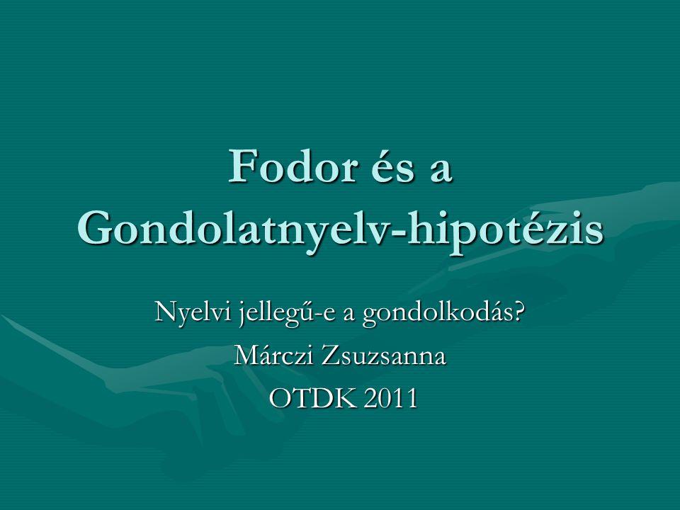Fodor és a Gondolatnyelv-hipotézis Nyelvi jellegű-e a gondolkodás.