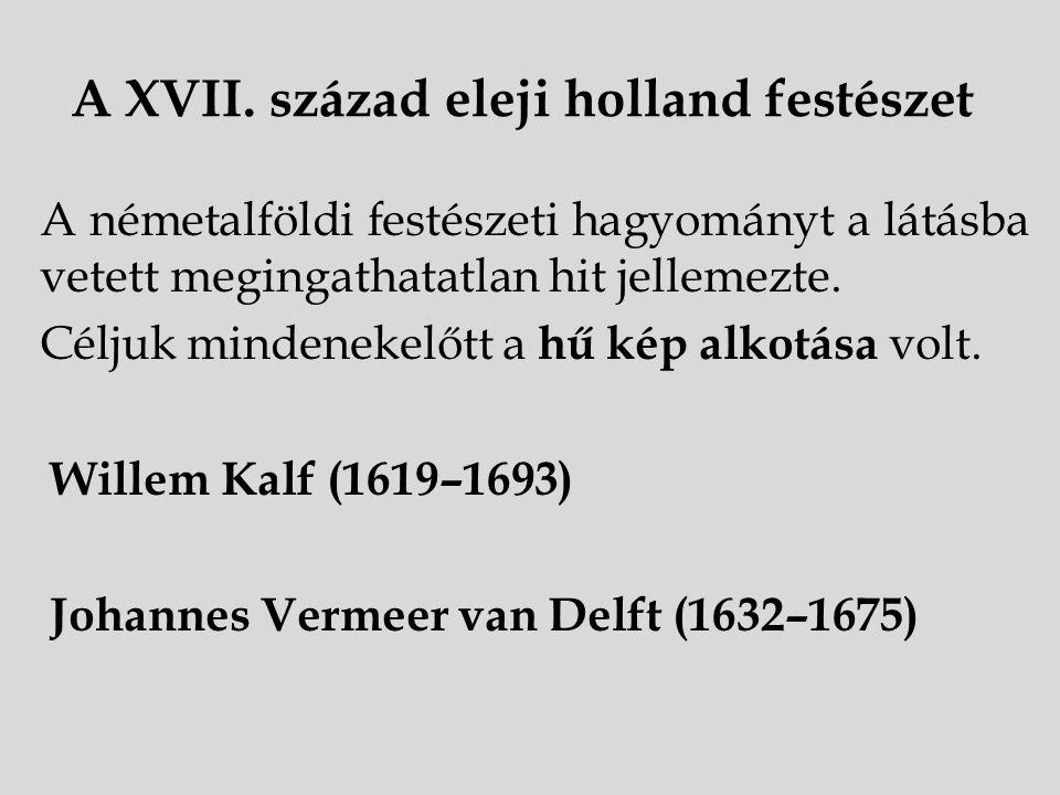 A XVII. század eleji holland festészet A németalföldi festészeti hagyományt a látásba vetett megingathatatlan hit jellemezte. Céljuk mindenekelőtt a h