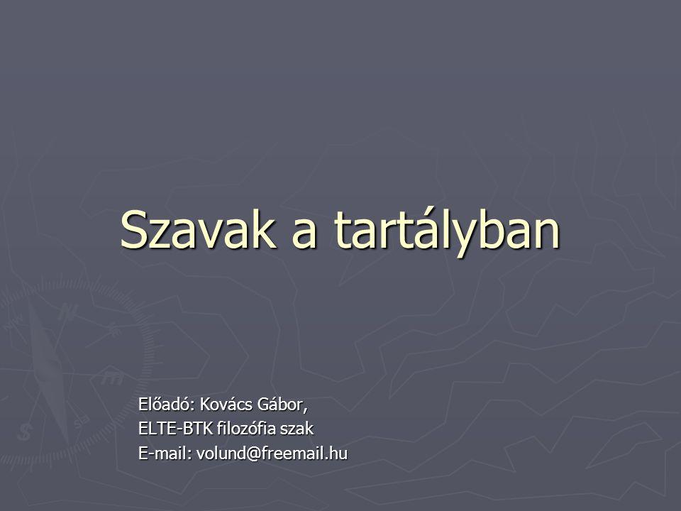Szavak a tartályban Előadó: Kovács Gábor, ELTE-BTK filozófia szak E-mail: volund@freemail.hu