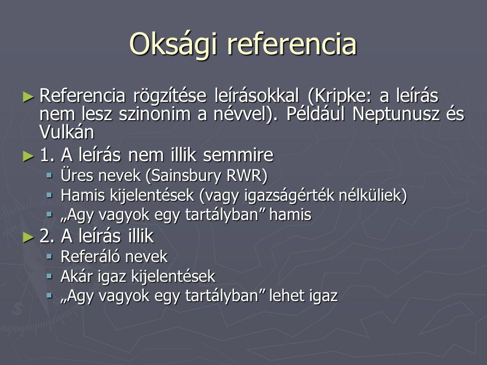 Oksági referencia ► Referencia rögzítése leírásokkal (Kripke: a leírás nem lesz szinonim a névvel).