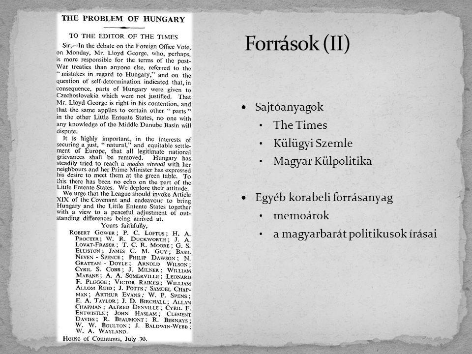 Sajtóanyagok The Times Külügyi Szemle Magyar Külpolitika Egyéb korabeli forrásanyag memoárok a magyarbarát politikusok írásai
