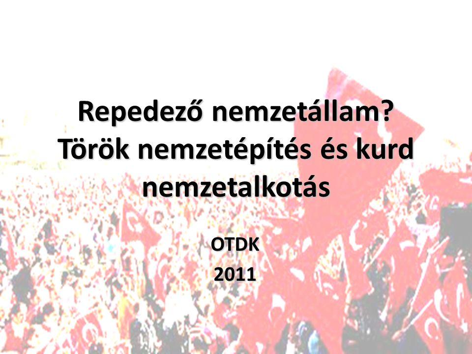 Repedező nemzetállam Török nemzetépítés és kurd nemzetalkotás OTDK2011