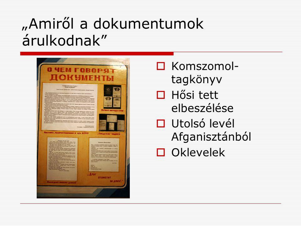 """""""Amiről a dokumentumok árulkodnak  Komszomol- tagkönyv  Hősi tett elbeszélése  Utolsó levél Afganisztánból  Oklevelek"""