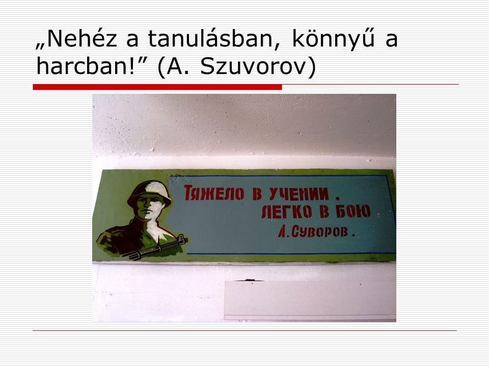 """""""Nehéz a tanulásban, könnyű a harcban! (A. Szuvorov)"""