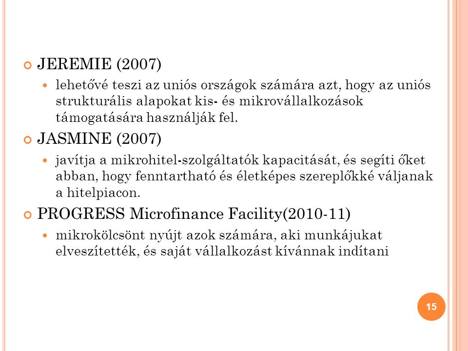 JEREMIE (2007) lehetővé teszi az uniós országok számára azt, hogy az uniós strukturális alapokat kis- és mikrovállalkozások támogatására használják fe