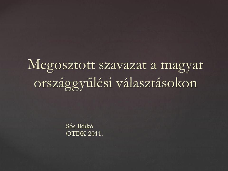 Sós Ildikó OTDK 2011. Megosztott szavazat a magyar országgyűlési választásokon